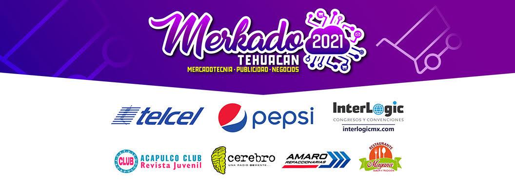 Merkado Tehuacán 2021. Congreso Virtual sobre Mercadotecnia, Publicidad, Social Media, Emprendedurismo y Negocios